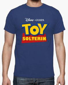 Camiseta Toy solterin Mens Polo T Shirts, Tee Shirts, Funny Tees, Funny Tshirts, Movie Shirts, Girl Inspiration, Comfort Colors, Love T Shirt, Cool Shirts