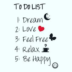 To do list: #dream #love #feelfree #relax #behappy #dreamsdocometrue #loveyourself #lovelife #happinessiskey #happiness #todolist  #tonahlmillerwraps