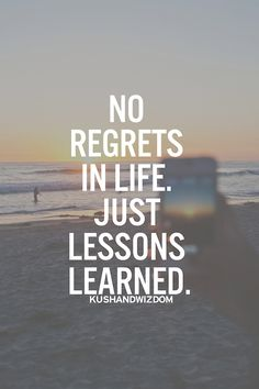 No regrets. Just lessons learned. #word