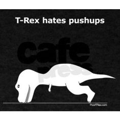T-Rex hates pushups - toss up as to which board to put this on (fitness one or funnies one)