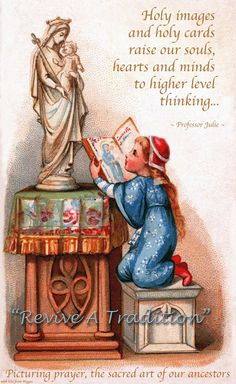 """""""Holy images and holy cards raise our souls, hearts, and minds to higher level thinking."""""""