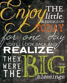 Enjoy The Little Blessings Of Today Block Mounted Inspirational Message Board from Earth Homewares Blessed Quotes, Wise Quotes, Daily Quotes, Great Quotes, Quotes To Live By, Awesome Quotes, Inspiring Quotes, Qoutes, Uplifting Quotes