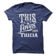 This guy loves his TRICIA T Shirt, Hoodie, Sweatshirts - design t shirts #fashion #clothing