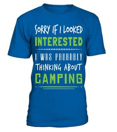 Camping Sorry if I Looked Interested Camping T Shirt