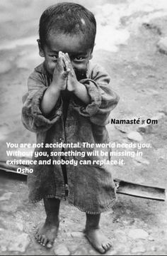 "For Diana and the new baby: ""You are not accidental.  The world needs you.  Without you, something will be missing in existence and nobody can replace it.""  Osho <3 Namaste"