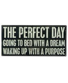 "Box Sign - The Perfect Day Reads: ""The Perfect Day Going To Bed With A Dream Waking Up With A Purpose"""