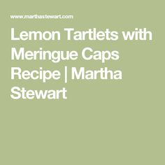 Lemon Tartlets with Meringue Caps Recipe | Martha Stewart