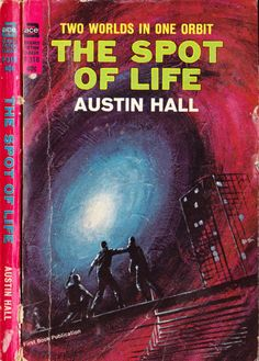 scificovers:  Ace Books F-318:The Spot of Life by Austin Hall originally serialized in 1932. Cover artist for Ace 1964 edition unknown but looks like Jack Gaughan.