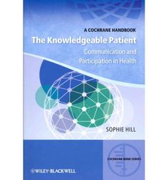 The Knowledgeable Patient: Communication and Participation in Health (2011). editor(s): Sophie Hill.