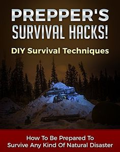 Prepper's Survival Hacks! DIY Survival Techniques: How To Be Prepared To Survive Any Kind Of Natural Disaster (DIY Survival Hacks Book 1) by Carmel Maher,