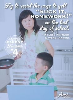 "Parent Truism End-of-School Edition: ""Try to resist the urge to yell, ""Suck it, homework!"" on the last day of school."""