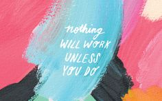 """bookishgold: """"Nothing will work unless you do. """""""