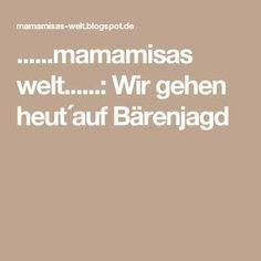 ......mamamisas welt......: Wir gehen heut´auf Bärenjagd
