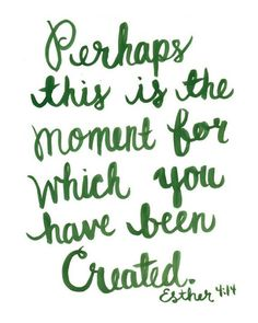 Perhaps this is the moment for which you have been created.  Esther 4:14   #YES