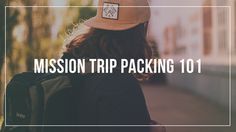 Everything you need to pack for an international mission trip!