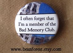 i forget i'm a member of the bad memory club  by beanforest, $1.50 + 3 shipping