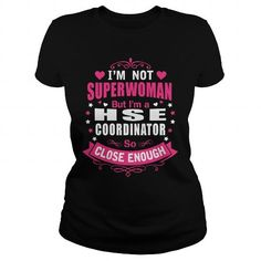 HSE COORDINATOR I'M NOT SUPERWOMAN BUT I'M A SO CLOSE ENOUGH T Shirts, Hoodies, Sweatshirts. GET ONE ==> https://www.sunfrog.com/LifeStyle/HSE-COORDINATOR--SUPER-WM-Black-Ladies.html?41382