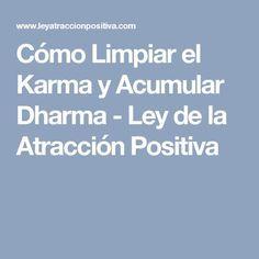 Cómo Limpiar el Karma y Acumular Dharma - Ley de la Atracción Positiva