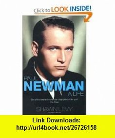 Paul Newman A Life. Shawn Levy (9781845135874) Levy, Shawn Levy , ISBN-10: 1845135873  , ISBN-13: 978-1845135874 ,  , tutorials , pdf , ebook , torrent , downloads , rapidshare , filesonic , hotfile , megaupload , fileserve