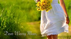 """Dear Weary Mom,  Some days are better than others. There are days that they play well, listen & obey. The day goes smoothly without any struggles. And then there are """"those"""" days. You know the ones I mean. The ones where you wonder who flipped the switch on your kid."""