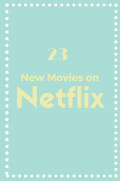 23 New Movies to Watch on Netflix 2017
