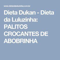 Dieta Dukan - Dieta da Luluzinha: PALITOS CROCANTES DE ABOBRINHA