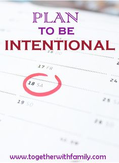 Parents have wonderful intentions of being intentional but often these plans fail because they are not planned out! The New Year is a perfect time to schedule being intentional!