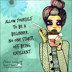Allow yourself to be a beginner. No one starts off being excellent. ..._More fantastic quotes on: https://www.facebook.com/SilverLiningOfYourCloud  _Follow my Quote Blog on: http://silverliningofyourcloud.wordpress.com/