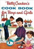 Betty Crocker's Cook Book for Boys and Girls (1957 Facsimile Edition)