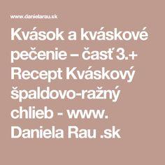 Kvások a kváskové pečenie – časť 3.+ Recept Kváskový špaldovo-ražný chlieb - www. Daniela Rau .sk