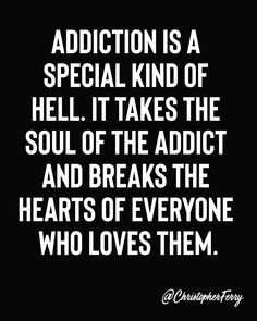 Addiction is a special kind of hell. It takes the soul of the addict and breaks the hearts of everyone who loves them. Visit my website for substance abuse help. Drug Quotes, Sober Quotes, Wisdom Quotes, Words Quotes, Quotes To Live By, Life Quotes, Career Quotes, Sayings, Success Quotes