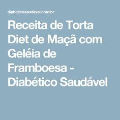 Receita de Torta Diet de Maçã com Geléia de Framboesa - Diabético Saudável
