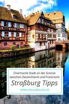 Hier stelle ich euch die charmante Stadt Straßburg an der Grenze zwischen Deutschland vor - mit den besten Guru-Tipps!