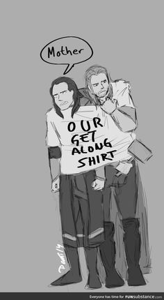 All Of Asgard Will Laugh At Us, Come On.... (Loki and Thor in a get along t shirt.)