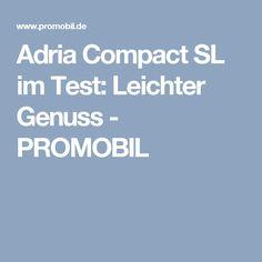 Adria Compact SL im Test: Leichter Genuss - PROMOBIL