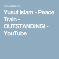 Yusuf Islam - Peace Train - OUTSTANDING! - YouTube