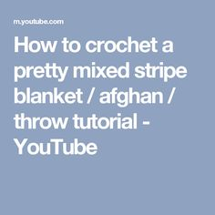How to crochet a pretty mixed stripe blanket / afghan / throw tutorial - YouTube