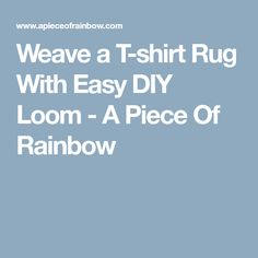 Weave a T-shirt Rug With Easy DIY Loom - A Piece Of Rainbow