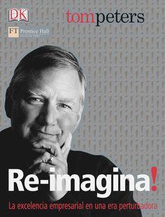 Resumen con las ideas principales del libro '¡Re-imagina!', de Tom Peters. Cómo conseguir la excelencia operativa en un mundo de cambios permanentes. Ver aquí: http://www.leadersummaries.com/resumen/re-imagina