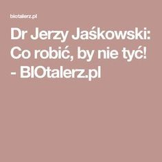 Dr Jerzy Jaśkowski: Co robić, by nie tyć! - BIOtalerz.pl
