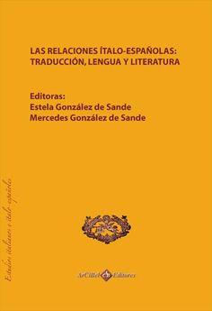 Las relaciones ítalo-españolas : traducción, lengua y literatura / Estela González de Sande, Mercedes González de Sande (editoras) - Sevilla : Arcibel, 2013