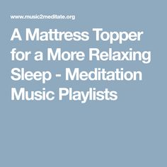 A Mattress Topper for a More Relaxing Sleep - Meditation Music Playlists