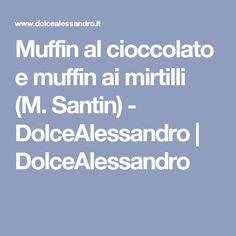 Muffin al cioccolato e muffin ai mirtilli (M. Santin) - DolceAlessandro   DolceAlessandro
