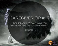 """Caregiver Tip: """"Be prepared to do things you never thought you'd have to do."""" - Jeannie H."""