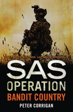 Bandit Country (SAS Operation) Kindle Edition by Peter Corrigan image © Stephen Mulcahey / Arcangel Images British Soldier, British Army, The Ira, Northern Irish, Reading Club, Adventure Novels, Band Of Brothers, Thriller Books, Insurgent