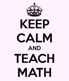 KEEP CALM AND TEACH MATH...I want this on a t-shirt