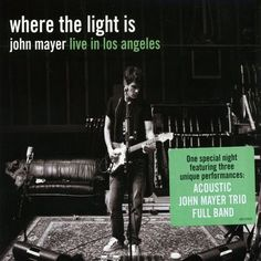 Where the light is. John Mayer.