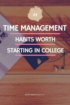 11 Time Management Habits Worth Starting In College