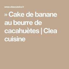 » Cake de banane au beurre de cacahuètes | Clea cuisine