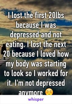 I lost the first 20lbs because I was depressed and not eating. I lost the next…